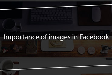 Importance of images in Facebook